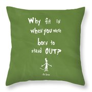 Why Fit In When You Were Born To Stand Out Throw Pillow