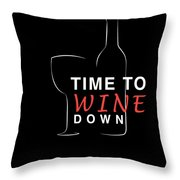 Wine Lover Time To Wine Down Wine Bottle Wine Glass Throw Pillow