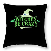 Witches Be Crazy Funny Humor Halloween For All Witches Throw Pillow