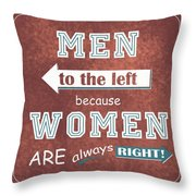 Women Are Always Right Throw Pillow