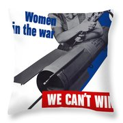 Women In The War - We Can't Win Without Them Throw Pillow