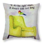 The Right Chair Throw Pillow