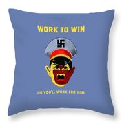 Work To Win Or You'll Work For Him Throw Pillow