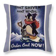 World War II Patriotic Posters Usa Conservation Coal Do Not Shiver Next Winter Order Coal Now Throw Pillow
