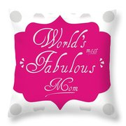 Worlds Most Fabulous Mom Throw Pillow