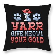 Yarr Give Meowl Your Gold Throw Pillow