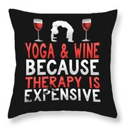 Yoga And Wine Because Therapy Is Expensive Throw Pillow
