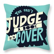 You Can't Judge A Book By Its Cover Inspirational Quote Throw Pillow