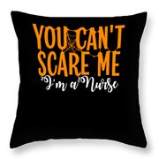 You Cant Scare Me Im A Nurse Doctor Ae Halloween Funny Humor Costume Throw Pillow