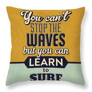 You Can't Stop The Waves Throw Pillow