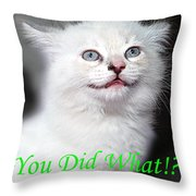 You Did What Greeting Card Throw Pillow