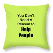 You Dont Need A Reason To Help People 5444.02 Throw Pillow