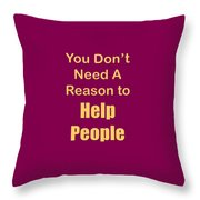 You Dont Need A Reason To Help People 5445.02 Throw Pillow