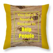 You Dont Need A Reason To Help People 5446.02 Throw Pillow