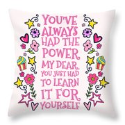 You Have Always Had The Power Throw Pillow