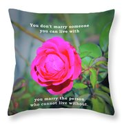 You Marry The Person Who Cannot Live Without Motivational Quote Throw Pillow