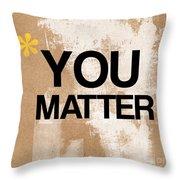 You Matter Throw Pillow