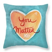 You Matter Love Throw Pillow