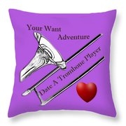 You Want Adventure Date A Trombone Player Throw Pillow