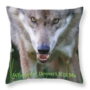 You Whatever Doesn't Kill Me... Throw Pillow
