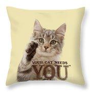 Your Cat Needs You Throw Pillow
