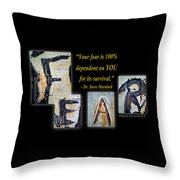 Your Fear Is 100 Percent  Dependent On You  For Its Survival Throw Pillow
