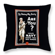 Your Navy Needs You This Minute Throw Pillow by War Is Hell Store