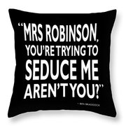 Youre Trying To Seduce Me Throw Pillow