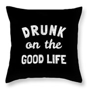 Drunk On The Good Life Throw Pillow
