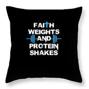 Faith Weights And Protein Shakes Throw Pillow
