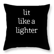 Lit Like A Lighter Womens Shirt Funny Quotes Gift Wife Girlfriend Cute T Shirt Throw Pillow