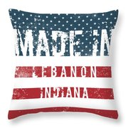 Made In Lebanon, Indiana Throw Pillow