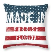 Made In Parrish, Florida Throw Pillow