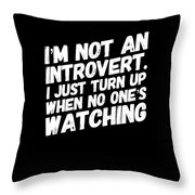 Not An Introvert Show Up When No One Is Looking Funny Humor Social Awkward Throw Pillow