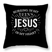 Nursing In My Veins Jesus In My Heart Nurse Faith Throw Pillow