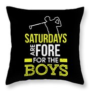 Saturdays Are Fore The Boys Funny Golf Throw Pillow