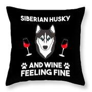 Siberian Husky And Wine Felling Fine Dog Lover Throw Pillow