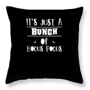 tshirt Its Just A Bunch Of Hocus Pocus white fill Throw Pillow
