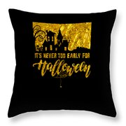 tshirt Its Never Too Early For Halloween gold foil Throw Pillow