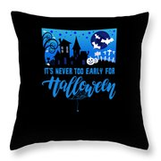 tshirt Its Never Too Early For Halloween invert Throw Pillow