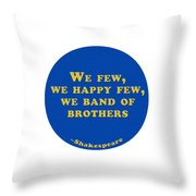 We Few, We Happy Few #shakespeare #shakespearequote Throw Pillow