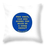 Why Then #shakespeare #shakespearequote Throw Pillow