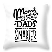 Moms Are Life Dads Only Smarter Funny Humor Son Daughter Gift Present Throw Pillow