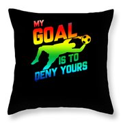 My Goal Is To Deny Yours Soccer Goalkeeper Rainbow Throw Pillow
