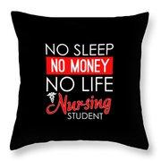 No Sleep No Money No Life Nursing Student Throw Pillow