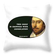 This Grief Is Crowned With Consolation #shakespeare #shakespearequote Throw Pillow