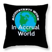 Accountants Work In Accrual World Accounting Pun Throw Pillow