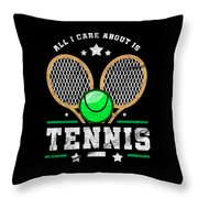 All I Care About Is Tennis Player I Love Tennis Throw Pillow