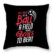 All I Need Is A Ball Field And Boys To Beat Throw Pillow