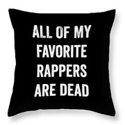 All Of My Favorite Rappers Are Dead Throw Pillow